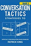 Conversation Tactics: Strategies to Confront, Challenge, and Resolve (Book 2) -
