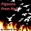 Pigeons from Hell Audiobook by Robert E. Howard Narrated by Jim Roberts