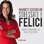 Stressati e felici: Come creare la tua felicità | Nancy Cooklin