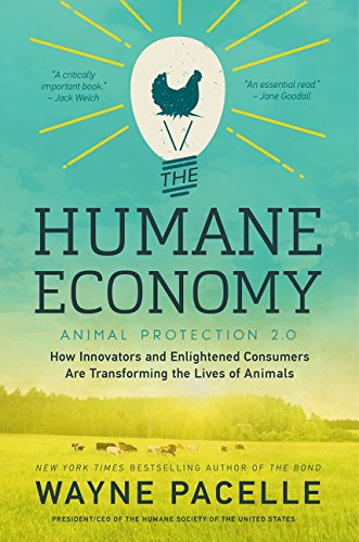 The-Humane-Economy-How-Innovators-and-Enlightened-Consumers-Are-Transforming-the-Lives-of-Animals