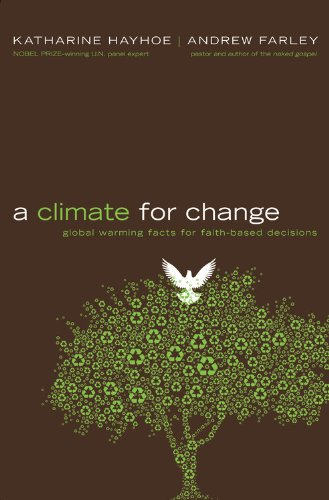 A Climate for Change: Global Warming Facts for Faith-Based Decisions: Katharine Hayhoe, Andrew Farley: 9780446549561: Amazon.com: Books