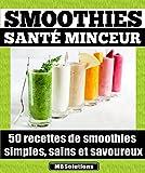 Smoothies sant� minceur - 50 recettes de smoothies simples, sains et savoureux: Simplifiez-vous la vie et pr�servez votre sant� en consommant chaque jour ... MarieBo Solutions t. 1) (French Edition)