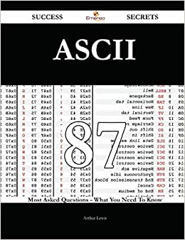 ASCII 87 Success Secrets: 87 Most Asked Questions On ASCII - What You Need To Know