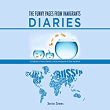 The Funny Pages from Immigrants' Diaries: An Amazing Collection of Funny Stories Lived by Immigrants All over the World (       UNABRIDGED) by Xavier Zimms Narrated by Jaicie Kirkpatrick