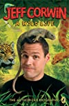 A Wild Life: The Authorized Biography (Jeff Corwin)