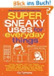 Super Sneaky Uses for Everyday Things...