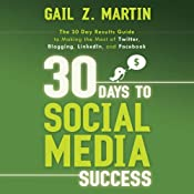 30 Days to Social Media Success: The 30 Day Results Guide to Making the Most of Twitter, Blogging, LinkedIN, and Facebook | [Gail Martin]