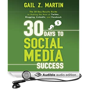 30 Days to Social Media Success: The 30 Day Results Guide to Making the Most of Twitter, Blogging, LinkedIN, and Facebook (Unabridged)