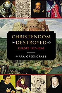 Book Cover: Christendom Destroyed: Europe 1517-1648
