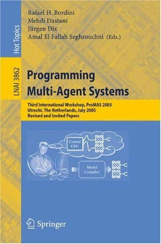 Programming Multi-Agent Systems: Third International Workshop, ProMAS 2005, Utrecht, The Netherlands, July 26, 2005, Revised and Invited Papers (Lecture ... / Lecture Notes in Artificial Intelligence)
