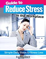 Guide to Reduce Stress in the Workplace: Simple Daily Steps to Stress Less