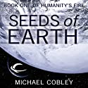 Seeds of Earth: Humanity's Fire, Book 1
