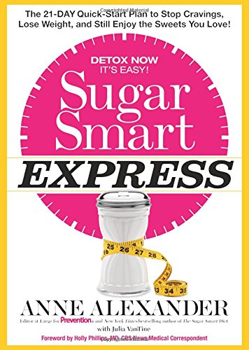 Sugar Smart Express: The 21-Day Quick Start Plan to Stop Cravings, Lose Weight, and Still Enjoy the Sweets You Love!