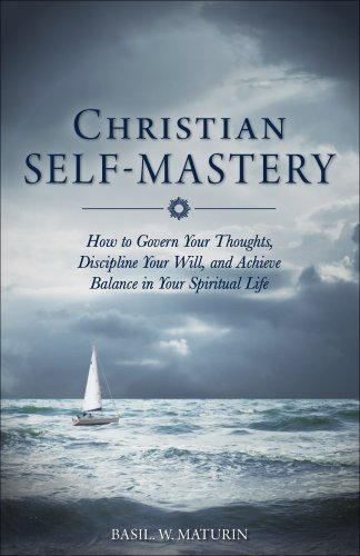 Christian Self-Mastery: How to Govern Your Thoughts, Discipline Your Will, and Achieve Balance in Your Spiritual Life: B. W. Maturin: 9781928832218: Amazon.com: Books