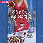 Murder by Mocha (       UNABRIDGED) by Cleo Coyle Narrated by Rebecca Gibel