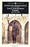 The Later Roman Empire: A.D. 354-378 (Penguin Classics) (0140444068) by Marcellinus, Ammianus