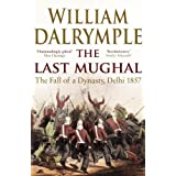 The Last Mughal: The Fall of Delhi, 1857by William Dalrymple