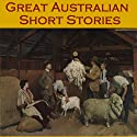 Great Australian Short Stories (       UNABRIDGED) by Banjo Paterson, Guy Boothby, John Barry, Henry Lawson Narrated by Cathy Dobson