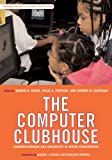 The Computer Clubhouse: Constructionism and Creativity in Youth Communities (Technology, Education--Connections Series)