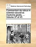 Commentarii de Rebus in Scientia Naturali Et Medicina Gestis. ... Volume 37 of 45