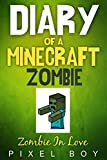 Minecraft: Diary of a Minecraft Zombie - Zombie In Love (An Unofficial Minecraft Book) (Minecraft Diary Books) Minecraft books for kids, Wimpy Zombie (New for 2016)