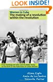 Women in Cuba: The making of a revolution within the revolution. From Santiago de Cuba and the Rebel Army, to the birth of the Federation of Cuban Women