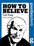 img - for Carl Jung: How to Believe (Guardian Shorts) book / textbook / text book