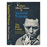 Youthful Writings / by Albert Camus. the First Camus : an Introductory Essay / by Paul Viallaneix ; Translated...