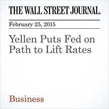 Yellen Puts Fed on Path to Lift Rates (       UNABRIDGED) by Jon Hilsenrath Narrated by Ken Borgers