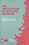 The Architecture of Scientific Software: IFIP TC2/WG2.5 Working Conference on the Architecture of Scientific Software October 2-4, 2000, Ottawa, ... in Information and Communication Technology)