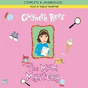 The Mum Mystery | [Gwyneth Rees]