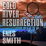 Cold River Resurrection: Cold River Series, Book 2 | Enes Smith