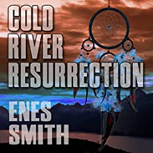 Cold River Resurrection: Cold River Series, Book 2 (       UNABRIDGED) by Enes Smith Narrated by Jeff Bower