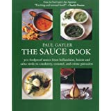 The Sauce Book: 300 Foolproof Sauces from Hollandaise, Hoisin & Sala Verde to Cranberry, Caramel, and Creme Patissiere...
