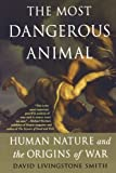 img - for The Most Dangerous Animal: Human Nature and the Origins of War book / textbook / text book