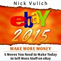 eBay 2015: 5 Moves You Need to Make Today to Sell More Stuff on eBay Audiobook by Nick Vulich Narrated by Richard Rieman