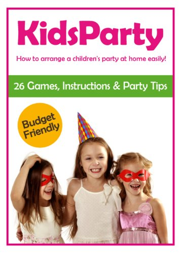 Kids Party - How to arrange a children's party at home easily! 26 Games, Instructions & Party Tips - Budget Friendly