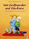 Vom Großwerden und Starksein. 36 Bilderbuchgeschichten, die Kinder mutig machen