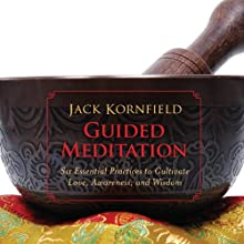 Guided Meditation: Six Essential Practices to Cultivate Love, Awareness, and Wisdom  by Jack Kornfield