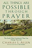 All Things Are Possible Through Prayer: The Faith-Filled Guidebook That Can Change Your Life