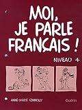 echange, troc Anne Marie Connolly - Moi Je Parle Français Niveau 4 Cahier