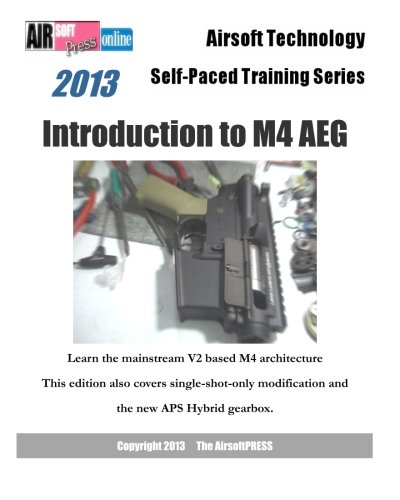 2013 Airsoft Technology Self-Paced Training Series Introduction to M4 AEG: Learn the mainstream V2 based M4 architecture: This edition also covers ... modification and the new APS Hybrid gearbox. PDF