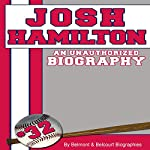 Josh Hamilton: An Unauthorized Biography |  Belmont and Belcourt Biographies