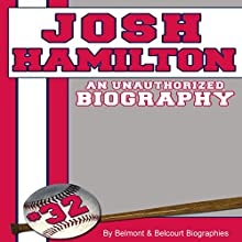 Josh Hamilton: An Unauthorized Biography (       UNABRIDGED) by Belmont and Belcourt Biographies Narrated by Mark Holcomb