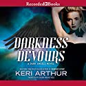 Darkness Devours: Dark Angels, Book 3 Audiobook by Keri Arthur Narrated by Saskia Maarleveld