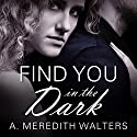 Find You in the Dark (       UNABRIDGED) by A. Meredith Walters Narrated by Madeleine Lambert