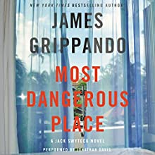 Most Dangerous Place: A Jack Swyteck Novel Audiobook by James Grippando Narrated by Jonathan Davis