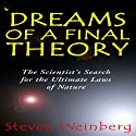 Dreams of a Final Theory: The Scientist's Search for the Ultimate Laws of Nature (       UNABRIDGED) by Steven Weinberg Narrated by Stuart Langton
