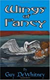 Image of Wings of Fancy: Poems of Love, Pain, and Inspiration Over 20 Years (Volume 1)