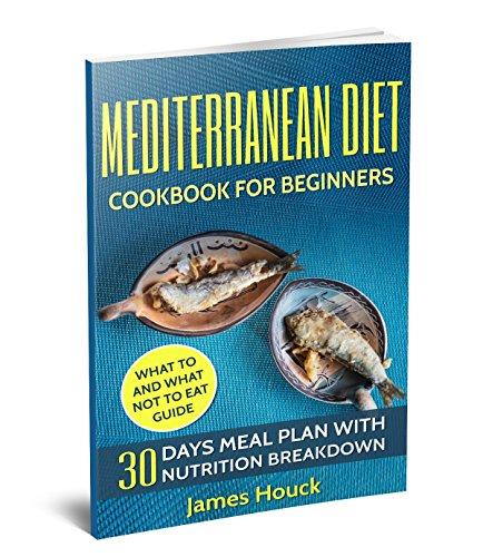 Mediterranean Diet: Mediterranean Diet Cookbook: Mediterranean Diet for Beginners: 30 Days Meal Plan For Rapid Weight Loss: 45 Mediterranean Diet Healthy ... diet cookbook, weight loss Book 1) by James Houck